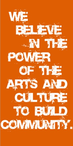 We believe in the power of arts and culture to build community.